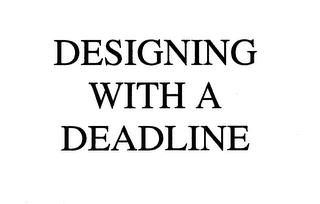 DESIGNING WITH A DEADLINE trademark