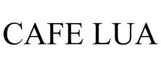 CAFE LUA trademark