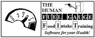 THE HUMAN FUEL GAUGE, FOOD INTAKE TRAINING, SOFTWARE FOR YOUR HEALTH! trademark