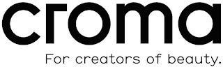 CROMA FOR CREATORS OF BEAUTY. trademark