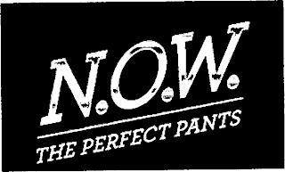 N.O.W. THE PERFECT PANTS trademark