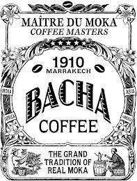 MAÎTRE DU MOKA COFFEE MASTERS 1910 MARRAKECH BACHA COFFEE THE GRAND TRADITION OF REAL MOKA MOKA ASIA AFRICA S. AMERICA trademark