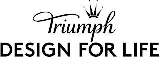 TRIUMPH DESIGN FOR LIFE trademark