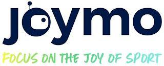 JOYMO FOCUS ON THE JOY OF SPORT trademark