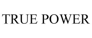 TRUE POWER trademark