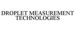 DROPLET MEASUREMENT TECHNOLOGIES trademark