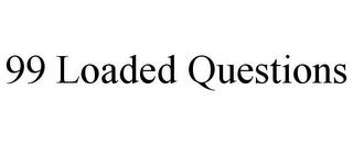 99 LOADED QUESTIONS trademark
