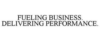 FUELING BUSINESS. DELIVERING PERFORMANCE. trademark
