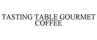 TASTING TABLE GOURMET COFFEE trademark