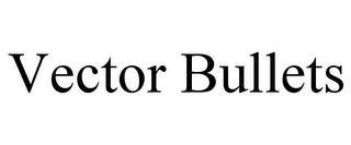 VECTOR BULLETS trademark