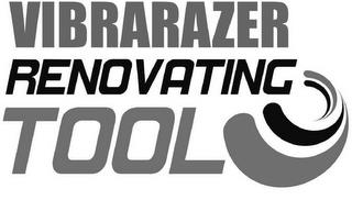 VIBRARAZER RENOVATING TOOL trademark