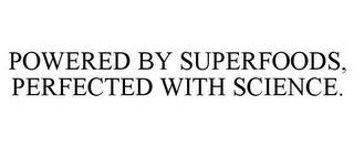 POWERED BY SUPERFOODS, PERFECTED WITH SCIENCE. trademark