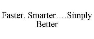 FASTER, SMARTER....SIMPLY BETTER trademark