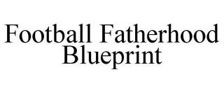 FOOTBALL FATHERHOOD BLUEPRINT trademark