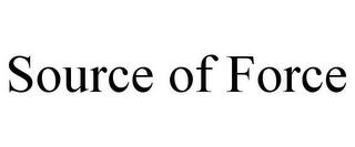 SOURCE OF FORCE trademark