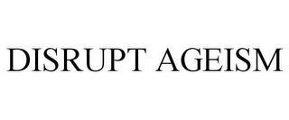 DISRUPT AGEISM trademark