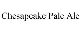 CHESAPEAKE PALE ALE trademark
