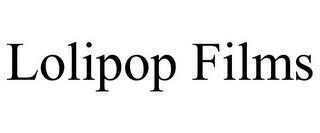 LOLIPOP FILMS trademark