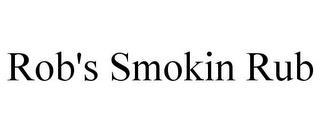 ROB'S SMOKIN RUB trademark