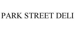 PARK STREET DELI trademark