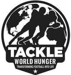TACKLE WORLD HUNGER TRANSFORMING FOOTBALL INTO LIFE trademark