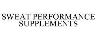 SWEAT PERFORMANCE SUPPLEMENTS trademark