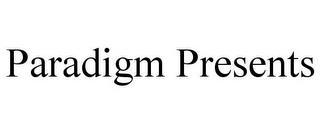 PARADIGM PRESENTS trademark