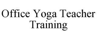 OFFICE YOGA TEACHER TRAINING trademark