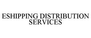 ESHIPPING DISTRIBUTION SERVICES trademark