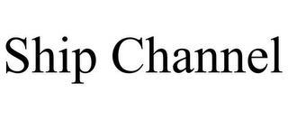 SHIP CHANNEL trademark