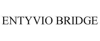 ENTYVIO BRIDGE trademark