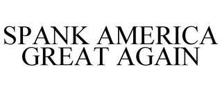SPANK AMERICA GREAT AGAIN trademark
