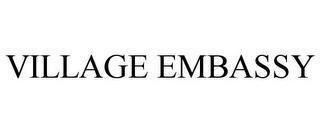 VILLAGE EMBASSY trademark