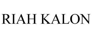 RIAH KALON trademark