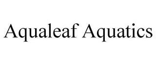 AQUALEAF AQUATICS trademark
