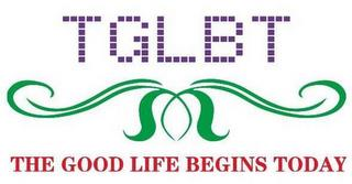 TGLBT THE GOOD LIFE BEGINS TODAY trademark