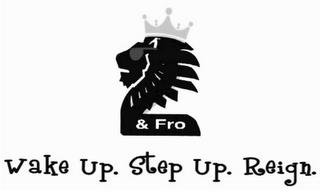 2 & FRO WAKE UP. STEP UP. REIGN. trademark