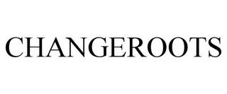 CHANGEROOTS trademark