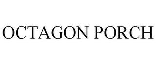 OCTAGON PORCH trademark