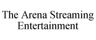 THE ARENA STREAMING ENTERTAINMENT trademark