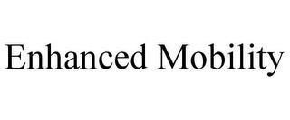 ENHANCED MOBILITY trademark