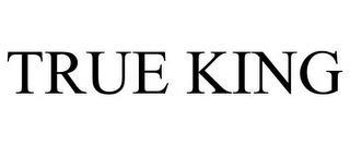 TRUE KING trademark