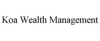 KOA WEALTH MANAGEMENT trademark