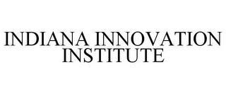 INDIANA INNOVATION INSTITUTE trademark
