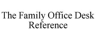 THE FAMILY OFFICE DESK REFERENCE trademark