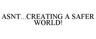 ASNT...CREATING A SAFER WORLD! trademark