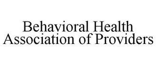 BEHAVIORAL HEALTH ASSOCIATION OF PROVIDERS trademark