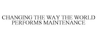CHANGING THE WAY THE WORLD PERFORMS MAINTENANCE trademark
