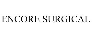 ENCORE SURGICAL trademark