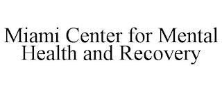 MIAMI CENTER FOR MENTAL HEALTH AND RECOVERY trademark